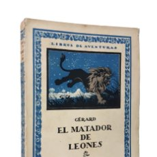 Libros antiguos: GÉRARD (JULIO).- EL MATADOR DE LEONES. CALPE, COLECCIÓN LIBROS DE AVENTURAS, 1921. ILUSTRADO. Lote 119592371