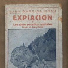 Libros antiguos: EXPIACIÓN.LOS SIETE PECADOS CAPITALES SEGÚN EL ESPIRITISMO. JUAN GARRIGA GRAU.POEMA.1930.. Lote 22636504