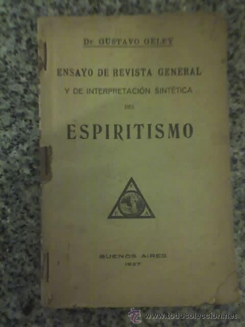 ENSAYO DE REVISTA GENERAL Y DE INTERPRETACION SINTETICA DEL ESPIRITISMO, POR G. GELEY - 1927 (Libros Antiguos, Raros y Curiosos - Parapsicología y Esoterismo)