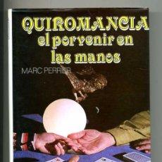 Libros antiguos: QUIROMANCIA,EL PORVENIR EN LA MANOS- MARC PERRIER - EDITORS S.A. 2ª EDICCION. Lote 25880181