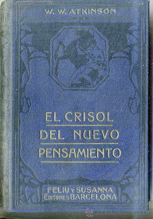 W. W. ATKINSON : EL CRISOL DEL NUEVO PENSAMIENTO (1922) (Libros Antiguos, Raros y Curiosos - Parapsicología y Esoterismo)