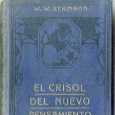 Libros antiguos: W. W. ATKINSON : EL CRISOL DEL NUEVO PENSAMIENTO (1922). Lote 26970352
