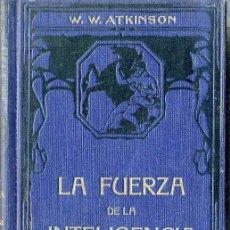 Libros antiguos: W. W. ATKINSON : LA FUERZA DE LA INTELIGENCIA (1922). Lote 132660297