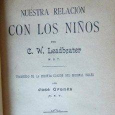 Libros antiguos: NUESTRA RELACIÓN CON LOS NIÑOS. C.W. LEADBEATER. Lote 27424802
