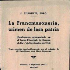 Libros antiguos: TUSQUETS, J. LA FRANCMASONERÍA, CRIMEN DE LESA PATRIA. Lote 31873505