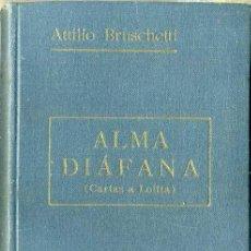 Libros antiguos: ATTILIO BRUSCHETTI : ALMA DIÁFANA - CARTAS A LOLITA 2ª SERIE (ROCH, C. 1930). Lote 38465608
