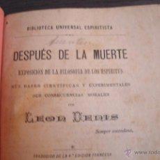 Libros antiguos: DESPUÉS DE LA MUERTE (EXPOSICION E LA FILOSOFÍA DE LOS ESPIRITUS), LEON DENIS - 1896 - ESPIRITISMO. Lote 39944114