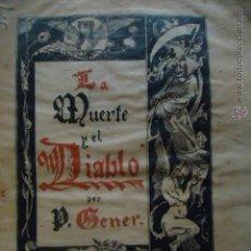Libros antiguos: LA MUERTE Y EL DIABLO POR P. GENER ORIGINAL AÑO 1883 - DANIEL CORTEZO Y Cª EDITORES BARCELONA. Lote 96963666