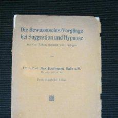 Libros antiguos: DIE BEWUSSTSEINS-VORGÄNGE BEI SUGGESTION UND HYPNOSE - MAX KAUFFMANN - 1922 HIPNOSIS ·RARO. Lote 43992929