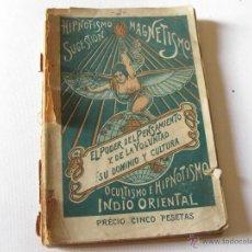 Libros antiguos: HIPNOTISMO SUGESTION MAGNETISMO. EL PODER DEL PENSAMIENTO Y DE LA VOLUNTAD SU DOMINIO Y CULTURA 1906. Lote 45146294