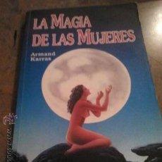 Libros antiguos: LIBRO. LA MAGIA DE LAS MUJERES DE ARMAND KARRAS -158 PÁG.-. Lote 47189141