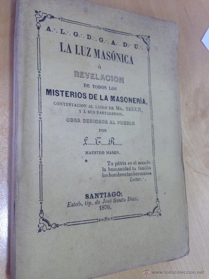 1870.- MASONERIA. LA LUZ MASONICA O REVELACION DE TODOS LOS MISTERIOS DE LA MASONERIA. L.T.R. (Libros Antiguos, Raros y Curiosos - Parapsicología y Esoterismo)