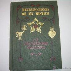 Libros antiguos: RECOLECCIONES DE UN MISTICO DE LA FRATERNIDAD..... ROSACRUZ.. Lote 48005925