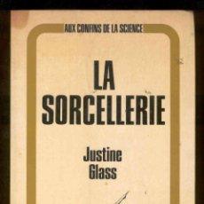 Libros antiguos: LA SORCELLERIE. POR JUSTINE GLASS. PAYOT, PARIS. 1971. Lote 49456963