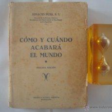 Libros antiguos: IGNACIO PUIG. CÓMO Y CUANDO ACABARÁ EL MUNDO. 1940. PROFECIAS. APOCALIPSIS.. Lote 50872385