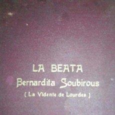 Libros antiguos: LIBRO LA BEATA BERBARDITA DE SOUBIRAUS LA VIDENTE DE LOURDES. Lote 57685345