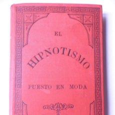 Libros antiguos: EL HIPNOTISMO PUESTO EN MODA. Lote 57977383