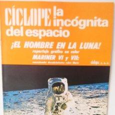Libros antiguos: CÍCLOPE LA INCOGNITA DEL ESPACIO-EL HOMBRE EN LA LUNA -REPORTAJE GRAFICO EN COLOR-FASCICULO ESPECIAL. Lote 61116259