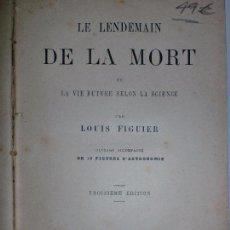 Libros antiguos: LE LENDEMAIN DE LA MORT. PAR LOUIS FIGUIER. PARIS. LIBRAIRIE HACHETTE ET CIE. 1872. 414PAGS. 18X12,4. Lote 69399029