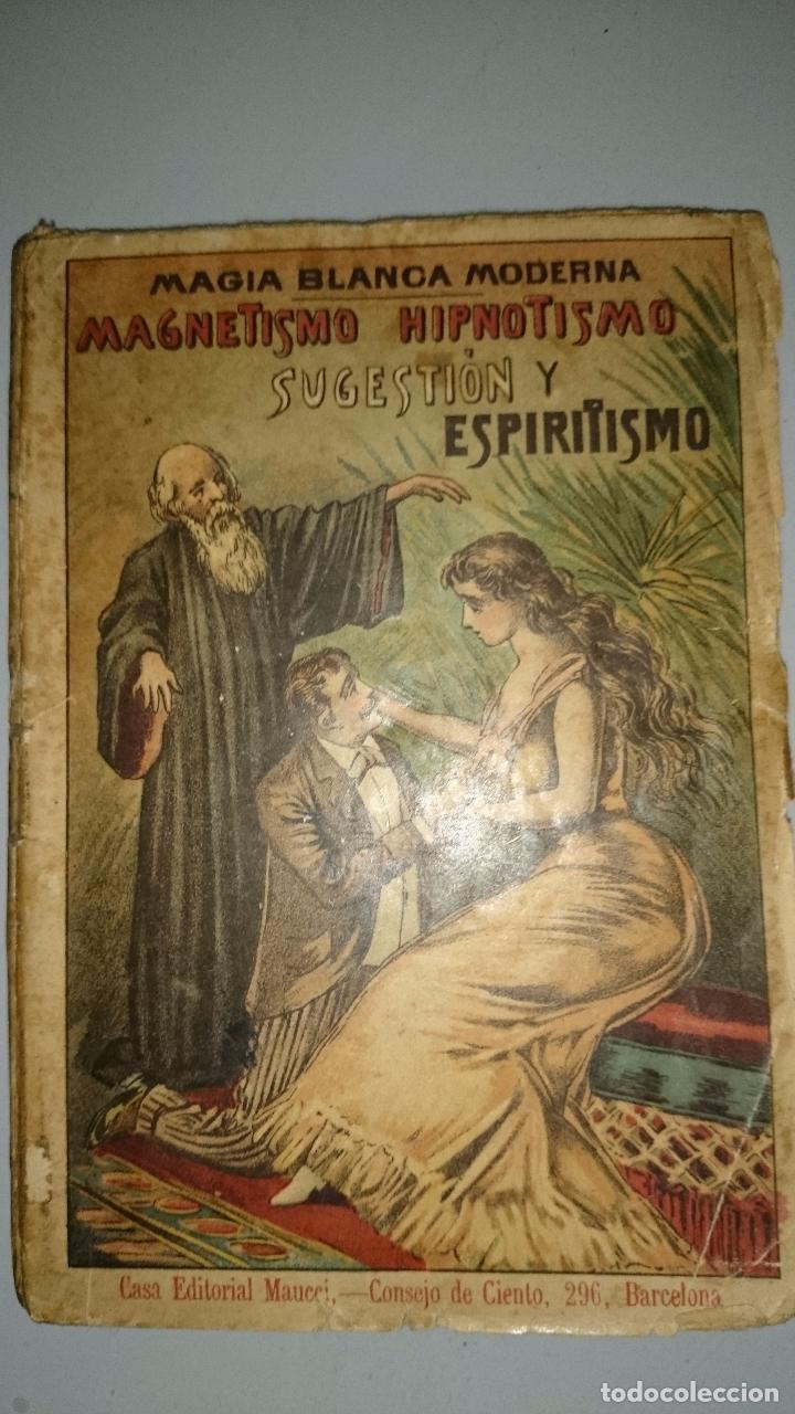 MAGIA BLANCA MODERNA - MAGNETISMO, HIPNOTISMO, SUGESTIÓN Y ESPIRITISMO 1ª EDICIÓN 1899 (Libros Antiguos, Raros y Curiosos - Parapsicología y Esoterismo)