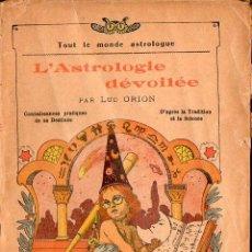 Libri antichi: LUC ORION : L ASTROLOGIE DEVOILÉE (RENNER, C. 1920) LA ASTROLOGÍA DESVELADA - EN FRANCÉS. Lote 78306717