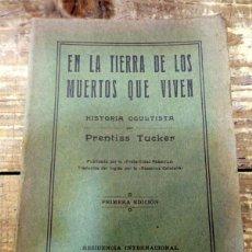 Libros antiguos: PRENTISS TUCKER: EN LA TIERRA DE LOS MUERTOS QUE VIVEN. HISTORIA OCULTISTA, 1ªED.1923 CALIFORNIA. Lote 84176264