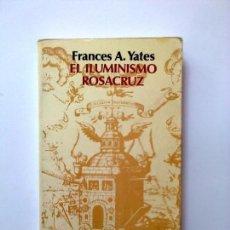 Libros antiguos: FRANCES A. YATES EL ILUMINISMO ROSACRUZ ENIGMAS MISTERIOS. Lote 220902525