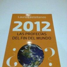 Libros antiguos: 2012 LAS PROFECIAS DEL FIN DEL MUNDO LAURA CASTELLANOS LA HISTORIA DEL 2012. Lote 94090980