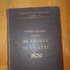 Libros antiguos: DE SEVILLA AL YUCATAN, M.ROSO DE LUNA, BIBLIOTECA DE LAS MARAVILLAS PRIMERA EDICION 1918. Lote 95394059