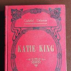 Libros antiguos: KATIE KING. GABRIEL DELANE RAREZA INCLUIDA VER IMÁGENES. Lote 97459815