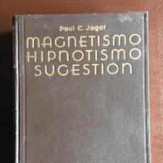 Libros antiguos: MÉTODO CIENTÍFICO MODERNO DE MAGNETISMO, HIPNOTISMO, SUGESTIÓN. PAUL C. JAGOT 1934. Lote 97461259