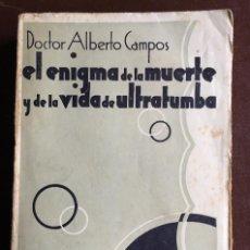 Libros antiguos: EL ENIGMA DE LA MURTE Y DE LA VIDA DE ULTRATUMBA POR DR. ALBERTO CAMPOS. Lote 98086039