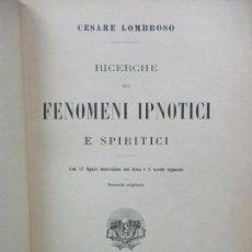 Libros antiguos: RICERCHE SUI FENOMENI IPNOTICI E SPIRITICI. LOMBROSO, CESARE. 1909.. Lote 99973047