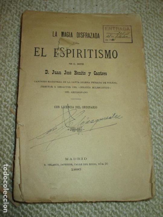 LA MAGIA DISFRAZADA O SEA EL ESPIRITISMO POR JUAN JOSÉ BENITO Y CANTERO, 1886 (Libros Antiguos, Raros y Curiosos - Parapsicología y Esoterismo)