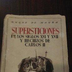 Libros antiguos: SUPERSTICIONES DE LOS SIGLOS XVI Y XVII Y HECHIZOS DE CARLOS II. DUQUE DE MAURA. Lote 146062214