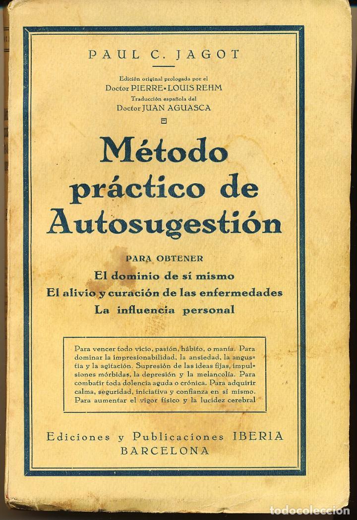 PAUL C. JAGOT, MÉTODO PRÁCTICO DE AUTOGESTIÓN, PUBLICACIONES IBERIA, BARCELONA, 1930, (Libros Antiguos, Raros y Curiosos - Parapsicología y Esoterismo)