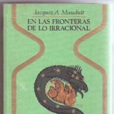 Libros antiguos: EN LAS FRONTERAS DE LO IRRACIONAL - OTROS MUNDOS - JACQUES A. MAUDUIT - PLAZA JANES 1969 CAJA 14. Lote 104784927