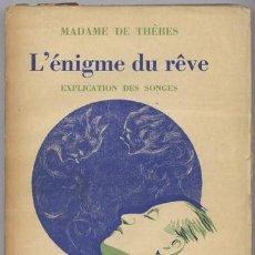 Libri antichi: THÈBES, MADAME ANNE DE [ANNE - VICTORINE SAVIGNY]. L´ENIGME DU RÊVE. EXPLICATION DES SONGES. 1934.. Lote 109339755