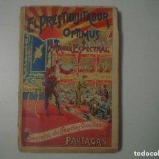 Libros antiguos: LIBRERIA GHOTICA.JOAQUIN PARTAGAS.EL PRESTIDIGITADOR OPTIMUS O MAGIA ESPECTRAL.1900.ED.ORIGINAL.RARO. Lote 110331707
