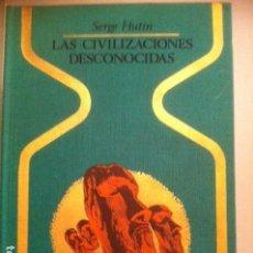 Libros antiguos: LAS CIVILIZACIONES DESCONOCIDAS. SERGE HUTIN. . Lote 110815939