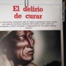 Libros antiguos: CIENCIAS OCULTAS OCULTISMO - REPORTAJE COMPLETO. EL DELIRIO DE CURAR. Lote 111861623