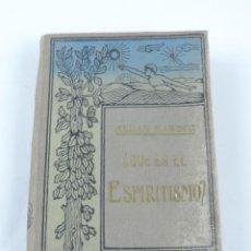Libros antiguos: LIBRO QUÉ ES EL ESPIRITISMO? INTRODUCCIÓN AL CONOCIMIENTO DEL MUNDO INVISIBLE POR LAS MANIFESTACIONE. Lote 113670851