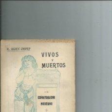 Libros antiguos: VIVOS Y MUERTOS O EL ESPIRITUALISMO MODERNO - R. AGIEV ORDEP - GERONA 1915. Lote 116462651