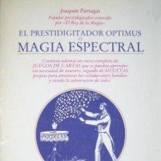 Libros antiguos: EL PRESTIDIGITADOR OPTIMUS: MAGIA ESPECTRAL. PARAPSICOLOGIA, ILUSIONISMO, ESPIRITISMO. J. PARTAGAS. . Lote 118631059