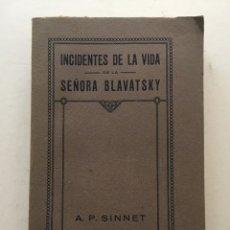 Libros antiguos: INCIDENTES DE LA VIDA DE MADAME BLAVATSKI. A. P. SINNET. 1921. ESPIRITISMO, TEOSOFÍA. Lote 119107687