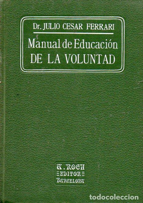 JULIO CÉSAR FERRARI : MANUAL DE EDUCACIÓN DE LA VOLUNTAD (ROCH, C. 1930) (Libros Antiguos, Raros y Curiosos - Parapsicología y Esoterismo)