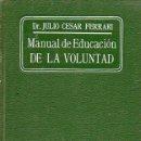 Libros antiguos: JULIO CÉSAR FERRARI : MANUAL DE EDUCACIÓN DE LA VOLUNTAD (ROCH, C. 1930). Lote 121892151