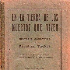 Libros antiguos: PRENTISS TUCKER : EN LA TIERRA DE LOS MUERTOS QUE VIVEN (FRATERNIDAD ROSACRUZ, CALIFORNIA, 1923). Lote 121893023