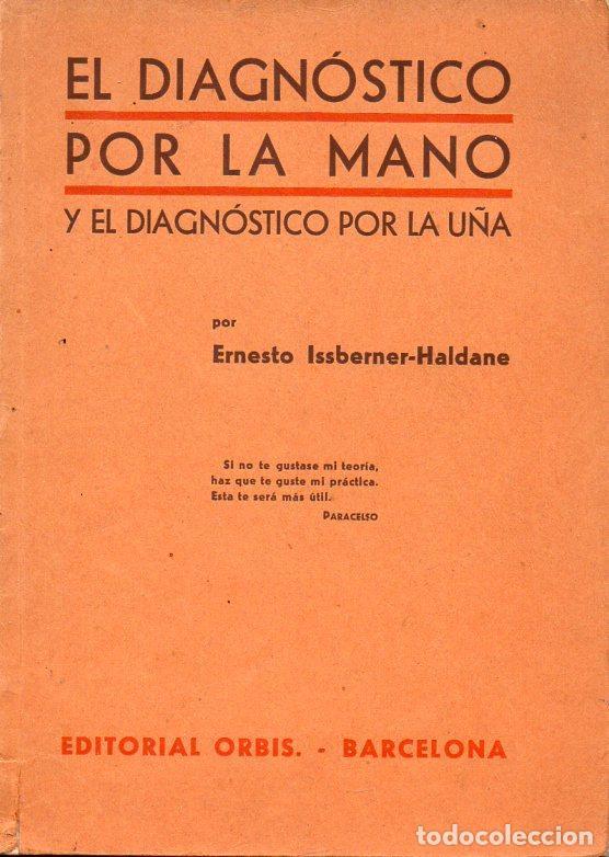 ISSBERNER HALDANE : EL DIAGNÓSTICO POR LA MANO Y EL DIAGNÓSTICO POR LA UÑA (ORBIS, 1934) (Libros Antiguos, Raros y Curiosos - Parapsicología y Esoterismo)