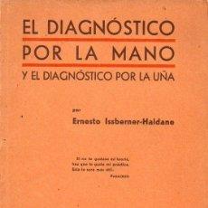 Libros antiguos: ISSBERNER HALDANE : EL DIAGNÓSTICO POR LA MANO Y EL DIAGNÓSTICO POR LA UÑA (ORBIS, 1934). Lote 121893667